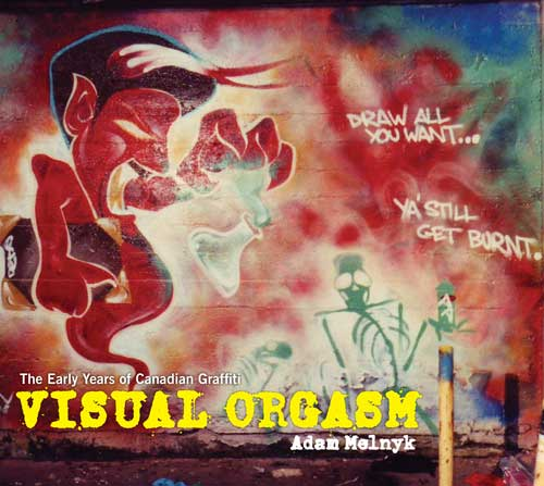 Visual Orgasm – The Early Years of Canadian Graffiti